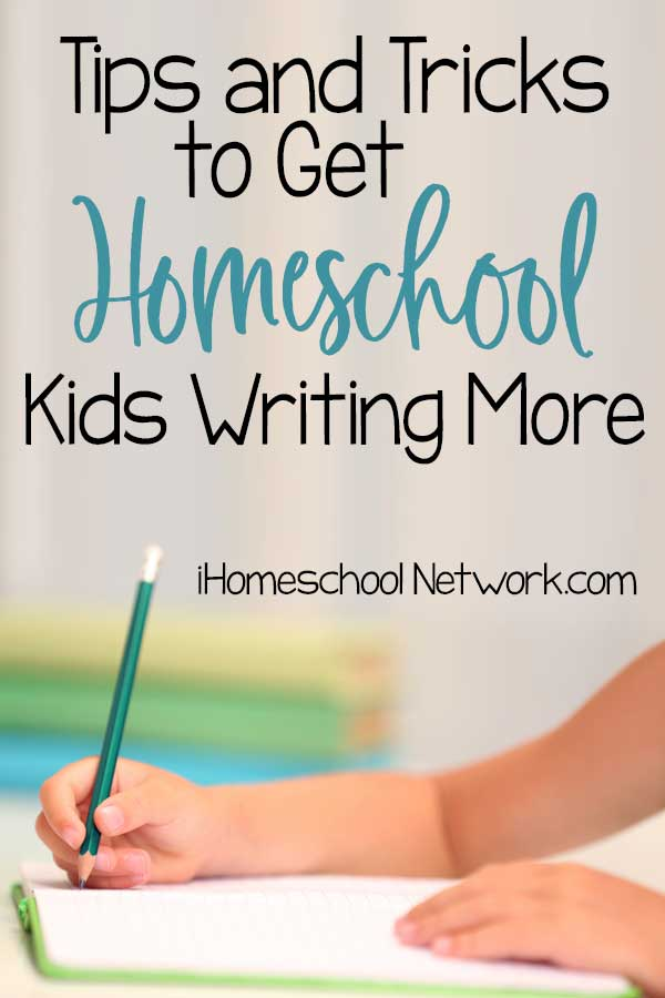 Tips and Tricks to Get Homeschool Kids Writing More