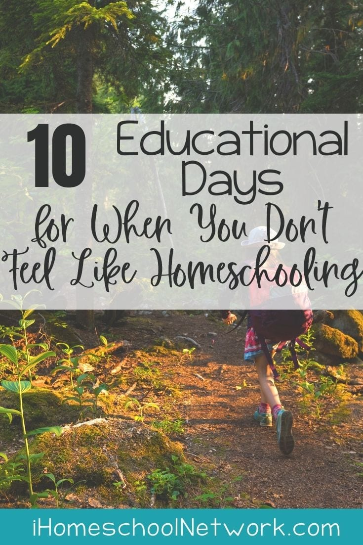 10 Educational Days for When You Don't Feel Like Homeschooling