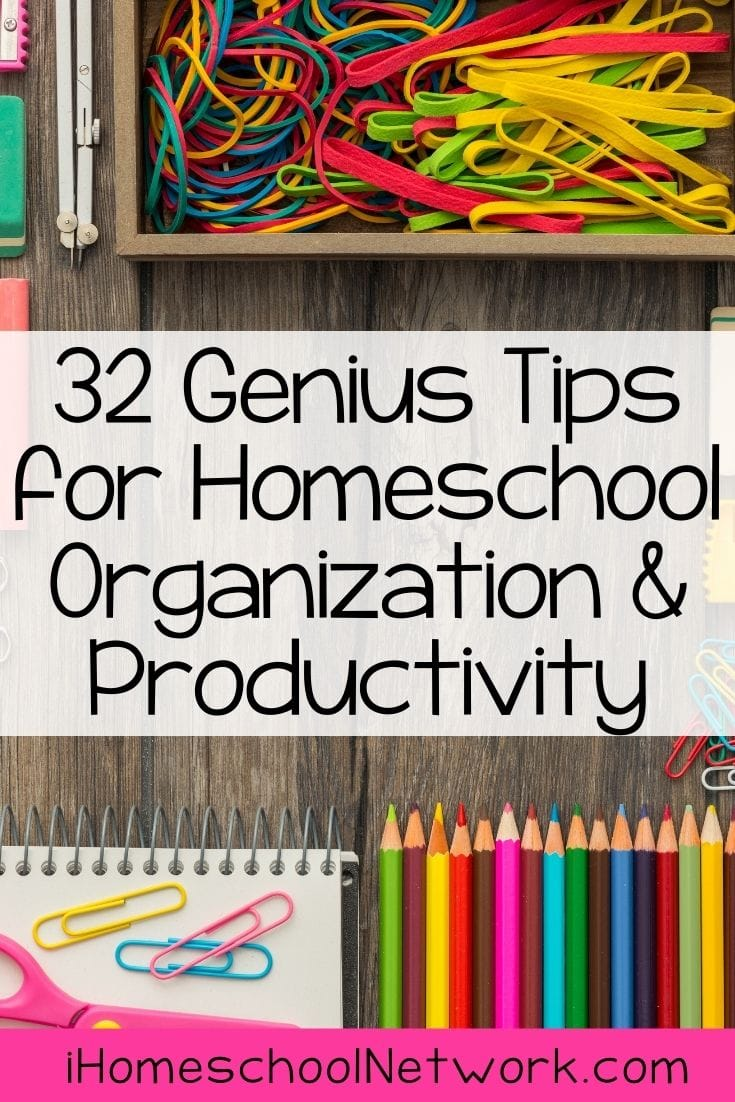 32 Genius Tips for Homeschool Organization and Productivity