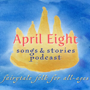 April Eight Songs & Stories Podcast