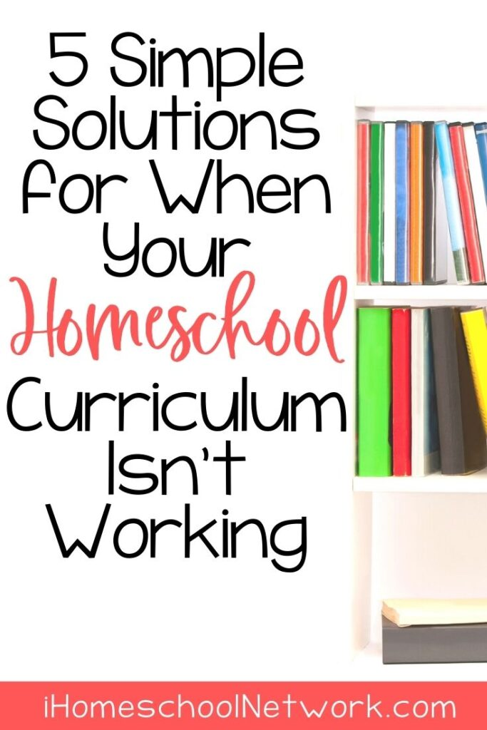 5 Simple Solutions for When Your Homeschool Curriculum Isn't Working