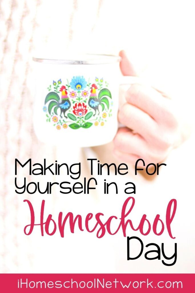 How to Make Time for Yourself in a Homeschool Day