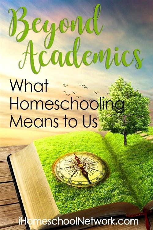 Beyond Academics -- What Homeschooling Means to Us | iHomeschool Network #ihsnet